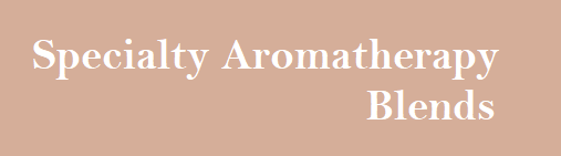 Specialty Aromatherapy Blends available from Powers Aromatherapy